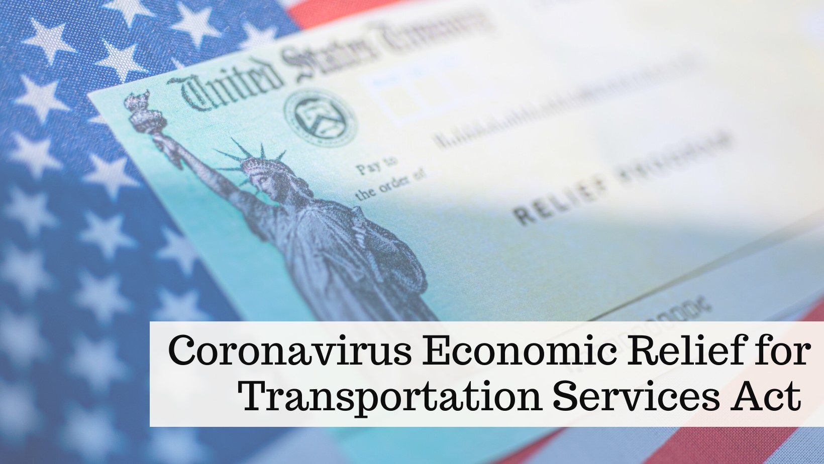Coronavirus Economic Relief for Transportation Services Act (CERTS) – What You Need To Know